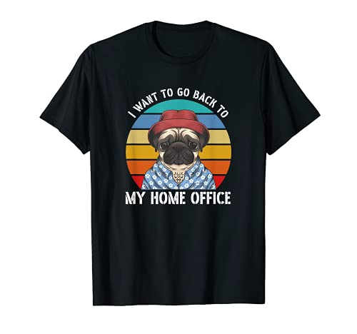 I want to go back to my home office Hund HomeOffice T-Shirt
