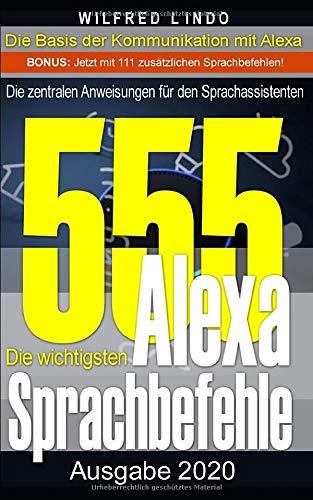 Die 555 wichtigsten Alexa Sprachbefehle: Die zentralen Anweisungen für den Sprachassistenten – Intelligenz aus der Cloud